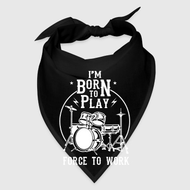 I'm born to play Force to work - drummer design - Bandana