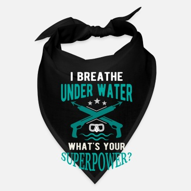 Scuba I breathe underwater what's your superpower? - Bandana