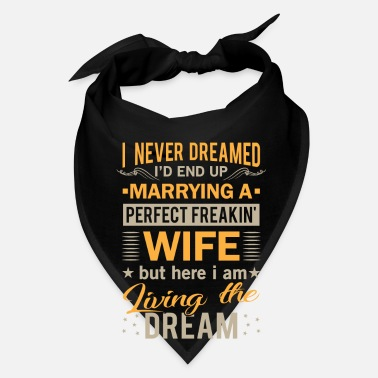 Marry I never dreamed marrying a perfect freakin wife - Bandana