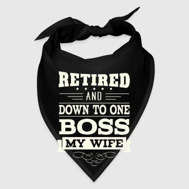 Retired and down to one Boss my Wife - Bandana