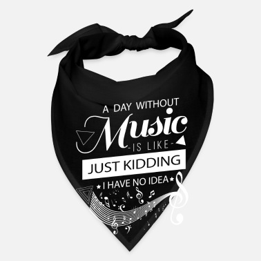 B Day A day without music is like Just Kidding no idea - Bandana