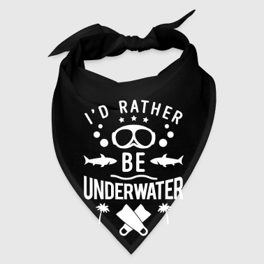 I'd rather be underwater - scuba diving - Bandana