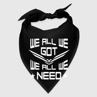 We all we got We all we need - football - Bandana
