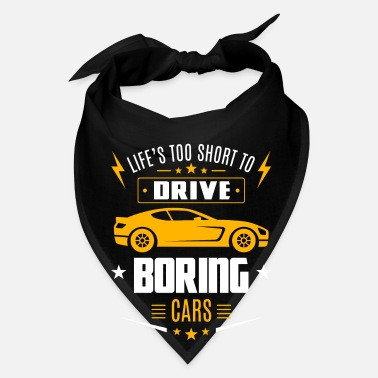 Drive Go By Car Life's too short to drive boring cars - Bandana