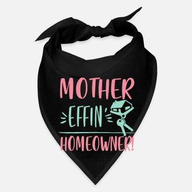 Pay Mother Effin Homeowner - real estate housewarming - Bandana