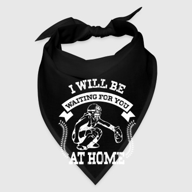 I will be waiting for you at home  - Baseball  - Bandana