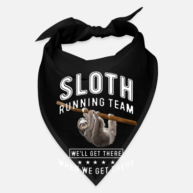 Slow Sloth running team we'll get there when we get  - Bandana