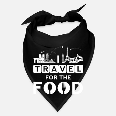 Cuisine I travel for the food - cook world traveller - Bandana