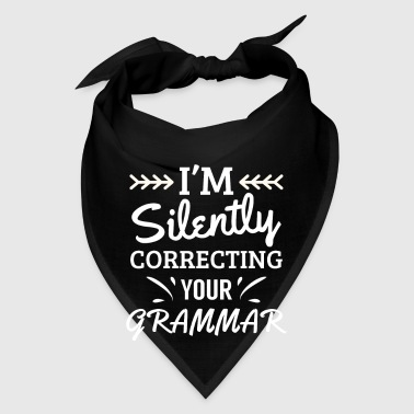 I'm silently correcting your Grammar - teacher - Bandana