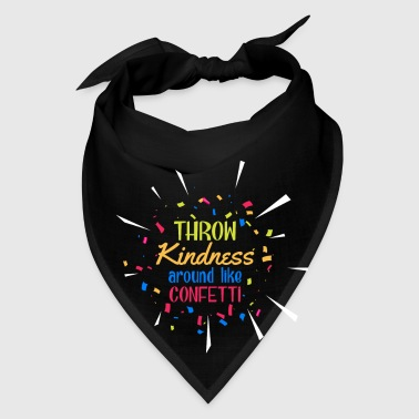 Throw Kindness around like Confetti - Bandana
