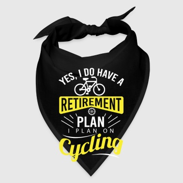 Yes, i do have a retirement plan i plan on cycling - Bandana
