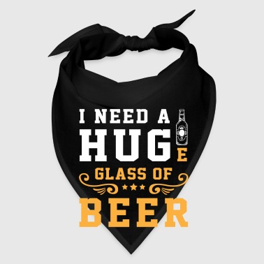 I need a huge glass of beer -  fun drinking gift - Bandana