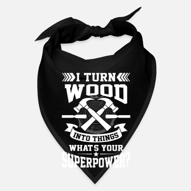 Turn On I turn wood into things what's your superpower? - Bandana