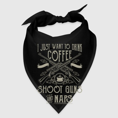 I just want to drink coffee shoot guns and naps - Bandana