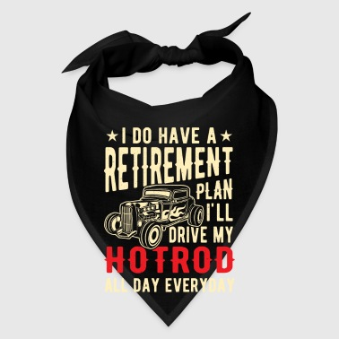 I do have a retirement plan i'll drive my hotrod - Bandana