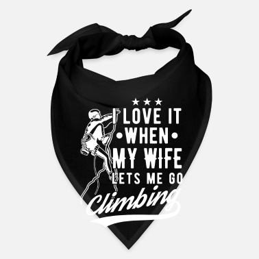 Mountain Climbing My wife lets me climbing - Bandana