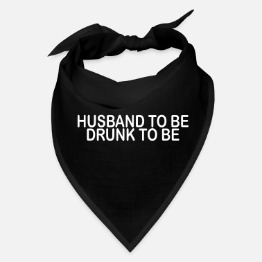 Husband Husband to Be Drunk to Be - Bandana