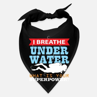 Under Water I Breathe Under Water - Scuba Diving Gift idea - Bandana