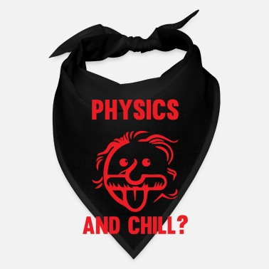 Physics Physics and chilling - Bandana