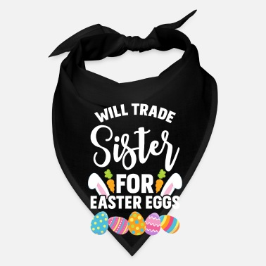 Siblings Will Trade Sister For Easter Eggs Sibling graphic - Bandana