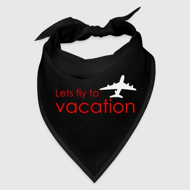 Lets fly to vacation - Bandana