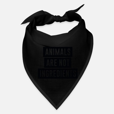 Ingredient Animals Are Not Ingredients - Bandana