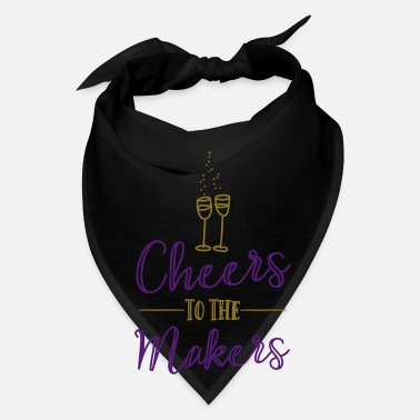 Cheers Cheers to the Makers - Bandana