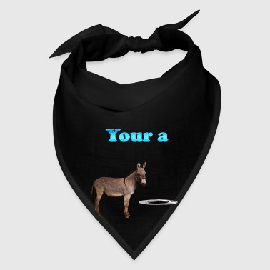 Your a Donkey Man Hole - Bandana