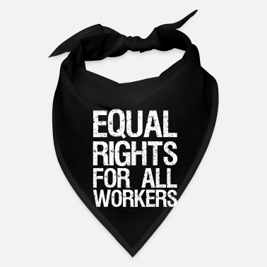 All Right Equal Rights For All Workers - Bandana