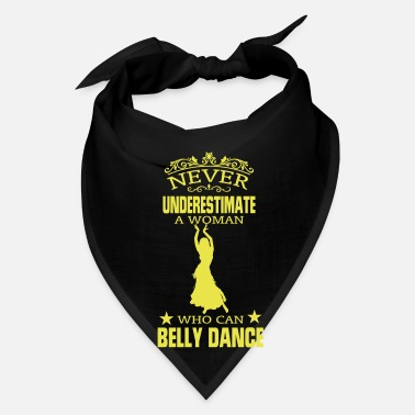 Belly NEVER UNDERESTIMATE A WOMAN WHO CAN BELLY DANCE! - Bandana