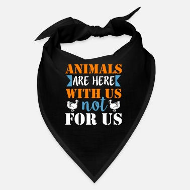 Us Animals are here with us, not for us - Bandana