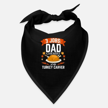 Fathers Day 2018 3 jobs dad Chemist turkey carver Thanksgiving - Bandana