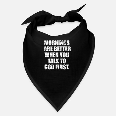 Christian Mornings are better when you talk to god first - Bandana
