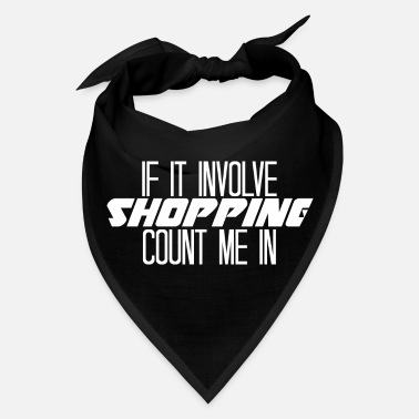 Count Royal IF IT INVOLVE SHOPPING COUNT ME IN - Bandana