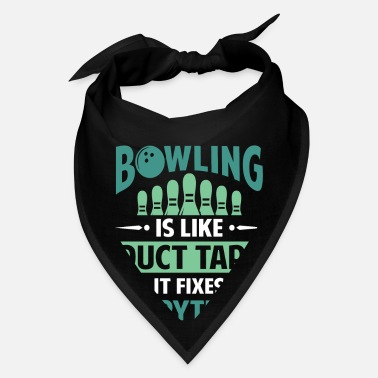 Bowling Bowling is like Duct Tape it fixes everything - Bandana