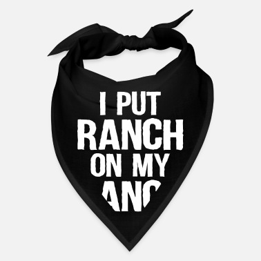 Ranch Dressing I Put Ranch On My Ranch Funny Ranch Dressing Lover - Bandana