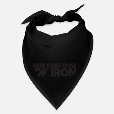 Dose Our Daily Dose of Iron - Bandana