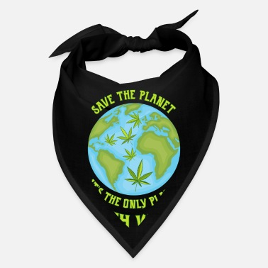 SAVE THE PLANET ITS THE ONLY PLANET WITH WEED - Bandana