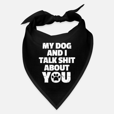 Sarcastic My Dog And I Talk Shit About You - Bandana