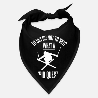 Skier To Ski Or Not To Ski - For Skiers - Bandana