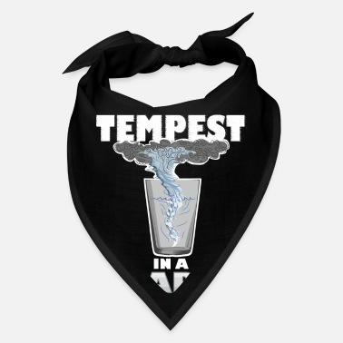 Tempest You know that's all a tempest in a teapot - Bandana