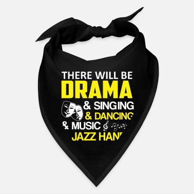 Theater Sayings There Will Drama Singing Dancing Theater - Bandana