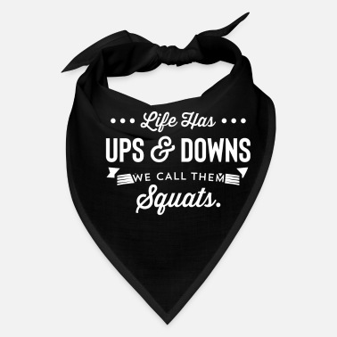 Gym Lover Life Has Ups And Downs We Call The Squats - Bandana