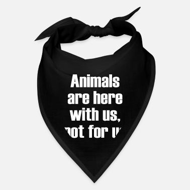 Us Animals are here with us not for us - Bandana