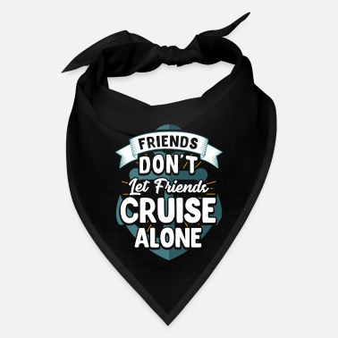 Cruise Cute Friends Don't Let Friends Cruise Alone Joke - Bandana