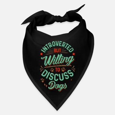 All I Need Is My Book And My Dog Introverted But Willing To Discuss Dogs Cute Puppy - Bandana