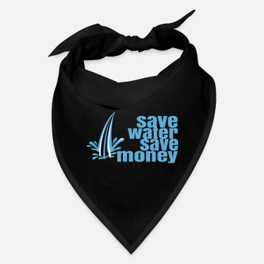 Save Save Water save money - Bandana
