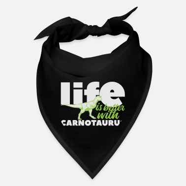 Fossil Life Is Better With Carnotaurus - Bandana