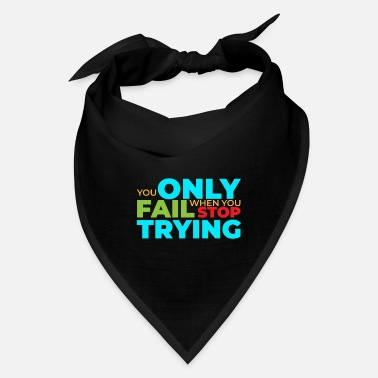 Fitness You only fail when you stop trying Funny Gift - Bandana