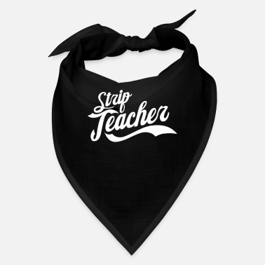 Strip Strip Teacher - Bandana